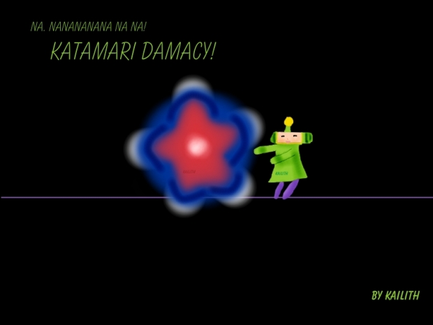 Naaa, nanananana na na! Katamari Damacy!!!