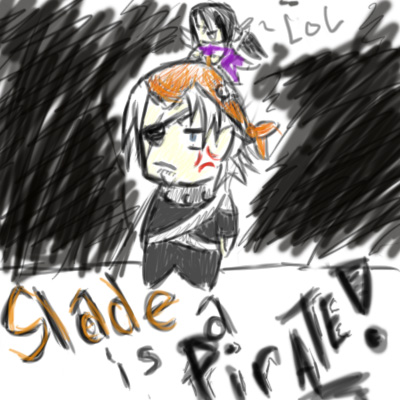 Slade is a pirate...?!!
